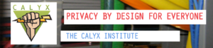 "Founded in 2010, the Calyx Institute is focused on ""privacy technology and tools to promote free speech, free expression, civic engagement and privacy rights on the Internet and in the Mobile telephone industry."""