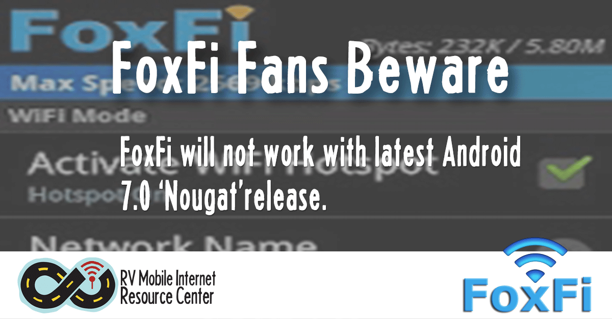 FoxFi Fans: Beware Upgrading to Android 7 0