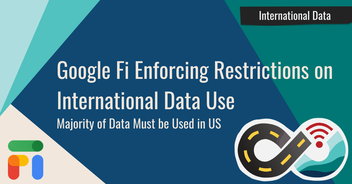Google Fi Enforcing Restrictions on International Data Use Story Graphic