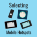 Mobile Hotspot Selection Guide